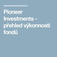 Pioneer Investments - přehled výkonnosti fondů
