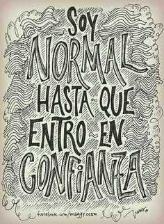 Soy normal hasta que entro en confianza...