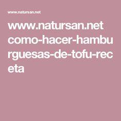 www.natursan.net como-hacer-hamburguesas-de-tofu-receta