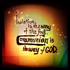 As communion was designed to be done together, so you were created to connect.