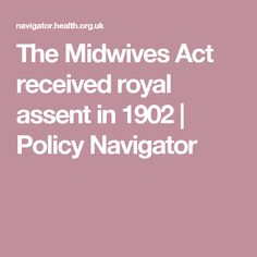 The Midwives Act received royal assent in 1902   Policy Navigator