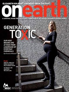 OnEarth Winter 2013-14  Generation Toxic, by Florence Williams