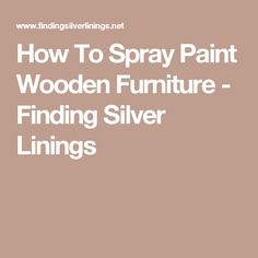 How To Spray Paint Wooden Furniture - Finding Silver Linings