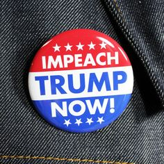 Impeach Trump Now! | 2 1/4 Inch Pinback Button