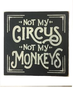'Not My Circus Not My Monkeys' Wall Art by Sara's Signs #zulily #zulilyfinds