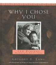 Why I Chose You: 100 Reasons Why Adopting You Made Us A Family  -               By: Gregory E. Lang