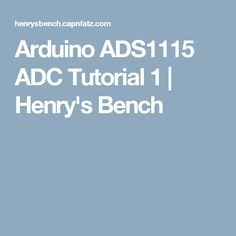 Arduino ADS1115 ADC Tutorial 1 | Henry's Bench