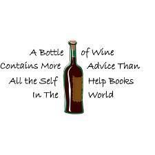 A bottle of wine contains more advice than all the self help books in the world.
