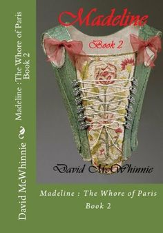 Madeline : The Whore of Paris - Book 2 by David McWhinnie. $2.99. 99 pages. Publisher: Profitcatch Ltd (November 17, 2012). 18th Century Paris, France.The continuing saga of sixteen year old Madeline's life, her plight into prostitution and the awakening of her own sexuality.- Strictly adults only - Show more Show less