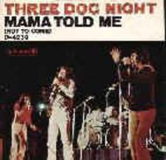 Three Dog Night- Mama TOLD me not to come!!