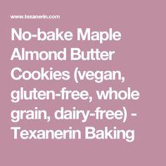 No-bake Maple Almond Butter Cookies (vegan, gluten-free, whole grain, dairy-free) - Texanerin Baking