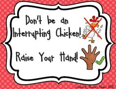 Have you ever read the book Interrupting Chicken written by David Ezra Stein? If you have, you know what a great book it is to discuss interrupting in the classroom - especially while the teacher is talking or reading a story aloud. This poster will help reinforce the lesson that is learned while reading and discussing this great children's book.