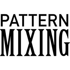 Pattern Mixing text ❤ liked on Polyvore featuring words, text, backgrounds, phrase, quotes and saying