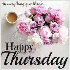 854 best thursday blessingsgreetings images on pinterest good happy thursday in everything give thanks thursday thursday quotes happy thursday thursday quote happy thursday quote m4hsunfo