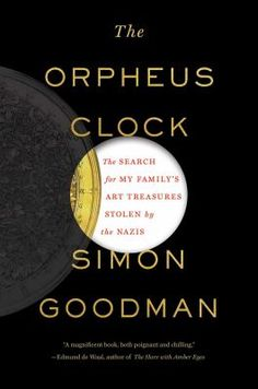 9/2/15 - The Orpheus Clock: The Search for My Family's Art Treasures Stolen by the Nazis by Simon Goodman