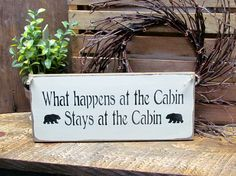 Cabin Sign, What Happens At The Cabin Stays At The Cabin, Log Home Decor