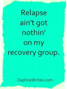 Relapse Ain't Got Nothin' on My Recovery Group | Daphne Tarango | DaphneWrites.com