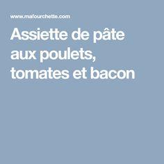 Assiette de pâte aux poulets, tomates et bacon