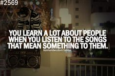 You learn a lot about people when you listen to the songs that mean something to them