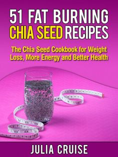 New Book 51 Fat Burning Chia Seed Recipes | Health