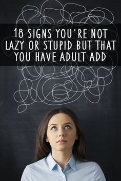 18 Signs You're Not Lazy or Stupid But That You Have Adult ADD ~ http://healthpositiveinfo.com/18-signs-youre-not-lazy-or-stupid-but-that-you-have-adult-add.html