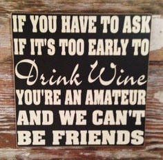 Excited to share this item from my #etsy shop: If You Have To Ask If It's Too Early To Drink Wine, You're An Amateur And We Can't Be Friends wood Sign 12x12 funny wine sign #KitchenVinylsayingsfunny