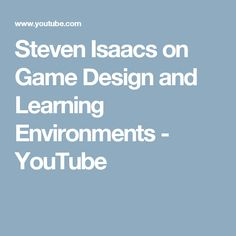 Steven Isaacs on Game Design and Learning Environments - YouTube