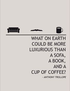 CoffeeLovers - What on earth could be more luxurious than a sofa, a book and a cup of coffee?? Two cups of coffee , No ??? #coffee #quotes