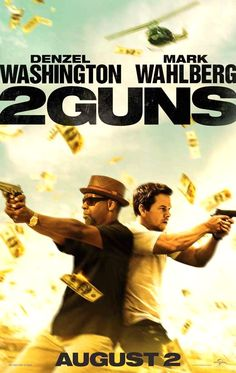 Two Guns... is the new movie with Denzel Washington and Mark Wahlberg...I enjoyed it