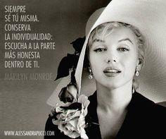 Siempre sé tu misma. Conserva la individualidad: escucha a la parte más honesta dentro de ti. Marilyn Monroe