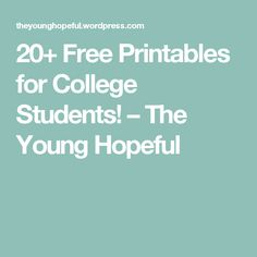 20+ Free Printables for College Students! – The Young Hopeful