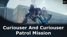 Destiny Rise Of Iron Curiouser And Curiouser Patrol Mission