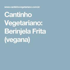 Cantinho Vegetariano: Berinjela Frita (vegana)