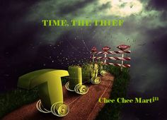 Time is like a thief, stealing days away.  Aging me so rapidly, trying to make me pay...  Did you enjoy this video presentation by Chee Chee Martin?