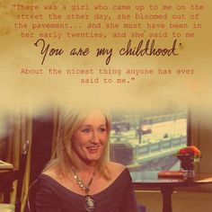J.K. Rowling, your my childhood also.