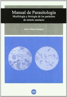 Manual de parasitología : morfología y biología de los parásitos de interés sanitario / Jaime Gállego Berenguer. Publicacions i Edicions Universitat de Barcelona, D.L. 2007
