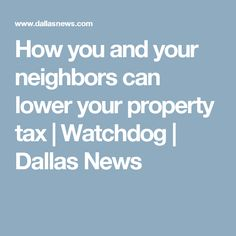 How to file a Texas property tax protest in Your Neighbors, Property Tax, Dallas, Texas, Canning, House, Home, Home Canning, Homes