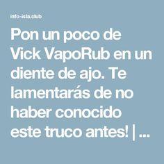 Pon un poco de Vick VapoRub en un diente de ajo. Te lamentarás de no haber conocido este truco antes! | La Isla de Informacion