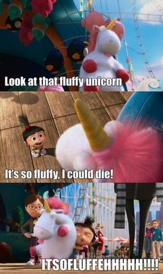 ''Look at that fluffy unicorn. It's so fluffy, I could die! ITSOFLUFFEHHHHH!!!!'' - Despicable Me #moviequote