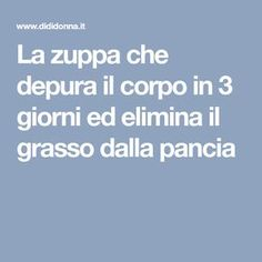 La zuppa che depura il corpo in 3 giorni ed elimina il grasso dalla pancia The soup that cleanses the body in 3 days and removes fat from the stomach Week Detox Diet, Detox Diet Recipes, Detox Diet For Weight Loss, Liver Detox Diet, 3 Day Detox, Detox Diet Plan, The Cure, Fat, How To Plan