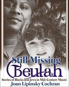 Still Missing Beulah: Stories of Blacks and Jews in Mid-Century Miami - Kindle edition by Joan Lipinsky Cochran. Literature & Fiction Kindle eBooks @ Amazon.com.