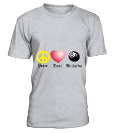 # Peace Love Billiards 2 T-Shirt .  Peace Love Billiards 2 T-Shirt  HOW TO ORDER: 1. Select the style and color you want: 2. Click Reserve it now 3. Select size and quantity 4. Enter shipping and billing information 5. Done! Simple as that! TIPS: Buy 2 or more to save shipping cost!  This is printable if you purchase only one piece. so dont worry, you will get yours.  Guaranteed safe and secure checkout via: Paypal | VISA | MASTERCARD