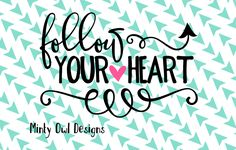 Follow Your Heart SVG Cut File By Minty Owl Designs