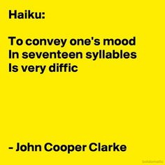 Haiku: To convey one's mood In seventeen syllables Is very diffic - John Cooper Clarke Quotable Quotes, Wisdom Quotes, Life Quotes, Beautiful Poetry, Beautiful Words, Writers Notebook, Notebook Art, John Cooper Clarke, English Teacher Humor