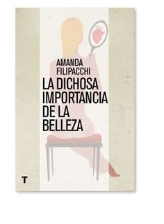 La dichosa importancia de la belleza de Amanda Filipacchi.
