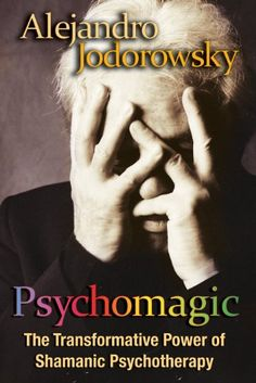 Psychomagic: The Transformative Power of Shamanic Psychotherapy by Alejandro Jodorowsky http://www.amazon.com/dp/159477336X/ref=cm_sw_r_pi_dp_GXKMub1ZCYJN2