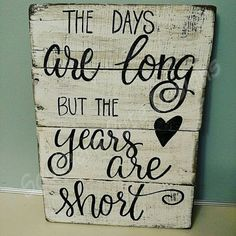 The Days are Long but the years are short by southerncutedesigns
