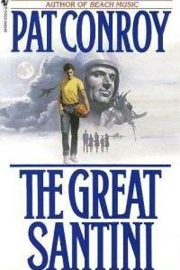 THE GREAT SANTINI by Pat Conroy. Need to check out the new one The death of santini