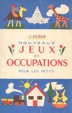 J. Huber : Jeux et occupationspour les petits // By Pilllpat (Agence Eureka)