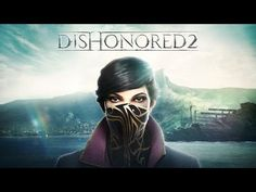 Dishonored 2 – Official E3 Gameplay Trailer - YouTube
